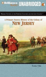 A Primary Source History of the Colony of New Jersey : Primary Sources of the Thirteen Colonies and the Lost Colony - Tamra Orr