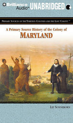 A Primary Source History of the Colony of Maryland : Primary Sources of the Thirteen Colonies and the Lost Colony - Liz Sonneborn