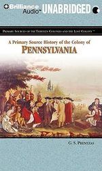 A Primary Source History of the Colony of Pennsylvania : Primary Sources of the Thirteen Colonies and the Lost Colony - G S Prentzas