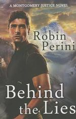Behind the Lies : A Montgomery Justice Novel - Robin Perini
