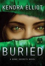 Buried : Bone Secrets Novels - Kendra Elliot