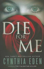 Die for Me : A Novel of the Valentine Killer - Cynthia Eden