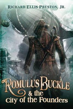 Romulus Buckle & the City of the Founders : Chronicles of the Pneumatic Zeppelin - Richard Preston, Jr