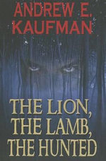 The Lion, the Lamb, the Hunted - Andrew E Kaufman