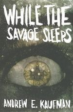 While the Savage Sleeps - Andrew E Kaufman