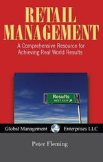 Retail Management, USA Revised Edition : A Comprehensive Resource for Achieving Real World Results - Peter Fleming