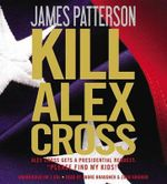 Kill Alex Cross : Alex Cross Novels (Audio) - James Patterson