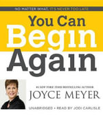 You Can Begin Again : No Matter What, It's Never Too Late - Joyce Meyer