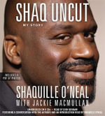 Shaq Uncut : My Story - Shaquille O'Neal