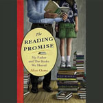 The Reading Promise My Father and the Books We Shared : My Father and the Books We Shared - Alice Ozma
