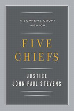 Five Chiefs : A Supreme Court Memoir - John Paul Stevens