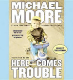 Here Comes Trouble : Stories from My Life - Michael Moore