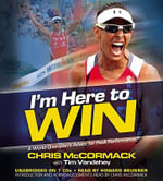 I'm Here to Win : A World Champion's Advice for Peak Performance - Chris McCormack