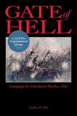 Gate of Hell : Campaign for Charleston Harbor, 1863 - Stephen R. Wise
