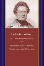 Katharine Walton; or, the Rebel of Dorchester - William Gilmore Simms
