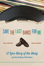 Save the Last Dance for Me : A Love Story of the Shag and the Society of Stranders - Phil Sawyer