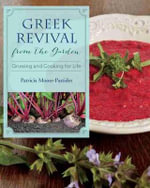 Greek Revival from the Garden : Growing and Cooking for Life - Patricia Moore-Pastides