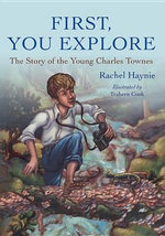 First, You Explore : The Story of the Young Charles Townes - Rachel Haynie