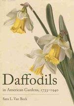 Daffodils in American Gardens, 1733 1940 - Sara L Van Beck