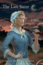 The Last Sister : A Novel - Courtney McKinney-Whitaker