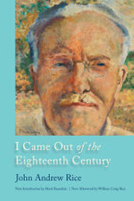 I Came Out of the Eighteenth Century - John Andrew Rice
