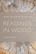 Readings in Wood : What the Forest Taught Me - John Leland