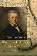 Florida Founder William P. Duval : Frontier Bon Vivant - James M. Denham