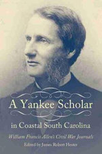 A Yankee Scholar in Coastal South Carolina : William Francis Allen's Civil War Journals
