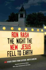 The Night the New Jesus Fell to Earth : And Other Stories from Cliffside, North Carolina - Ron Rash