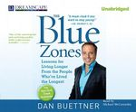 The Blue Zones : Lessons for Living Longer from the People Who've Lived the Longest - Dan Buettner