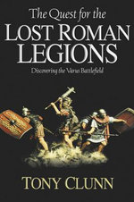 Quest for the Lost Roman Legions : Discovering the Varus Battlefield - Tony Clunn
