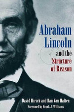 Abraham Lincoln and the Structure of Reason - David Hirsch