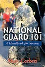 National Guard 101 : A Handbook for Spouses - Mary Corbett