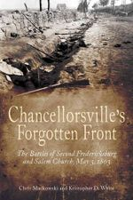 Chancellorsville's Forgotten Front : The Battles of Second Fredericksburg and Salem Church, May 3, 1863 - Chris Mackowski