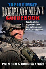 The Ultimate Deployment Guidebook : Insight into the Deployed Soldier and a Guide for the First-Time Deployed - Paul N. Smith