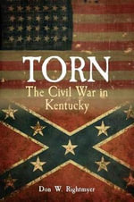 Torn : The Civil War in Kentucky - Don Rightmyer