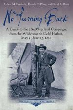 No Turning Back : A Guide to the 1864 Overland Campaign, from the Wilderness to Cold Harbor, May 4 - June 13, 1864 - Robert M Dunkerly