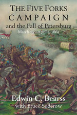 The Five Forks Campaign and the Fall of Petersburg : March 29 - April 1, 1865 - Edwin C. Bearss