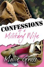 Confessions of A Military Wife - Mollie Gross