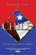 Chile : Conditions, Issues and U.S. Relations