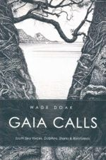 Gaia Calls : South Sea Voices, Dolphins, Sharks and Rainforests - Wade Doak