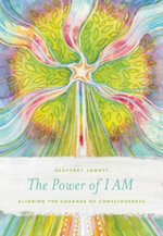 The Power of I Am : Aligning the Chakras of Consciousness - Geoffrey Jowett