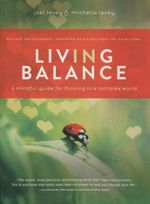 Living in Balance : A Mindful Guide for Thriving in a Complex World - Joel Levey