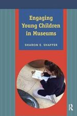 Engaging Young Children in Museums - Sharon Shaffer