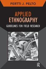Applied Ethnography : Guidelines for Field Research - Pertti J Pelto