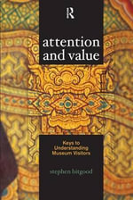 Attention and Value : Keys to Understanding Museum Visitors - Stephen Bitgood