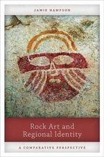 Rock Art and Regional Identity : A Comparative Perspective - Jamie Hampson