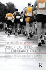 The Endurance Paradox : Bone Health for the Endurance Athlete - Thomas J. Whipple