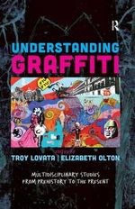 Understanding Graffiti : Multidisciplinary Studies from Prehistory to the Present