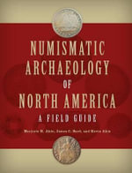 Numismatic Archaeology of North America : A Field Guide - Marjorie H. Akin